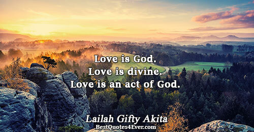 Love is God. Love is divine. Love is an act of God.. Lailah Gifty Akita Quotes