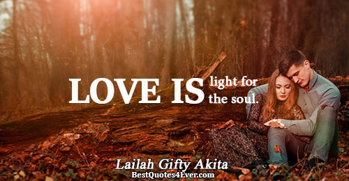 Love is light for the soul.. Lailah Gifty Akita Best Love Quotes