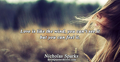 Love is like the wind, you can't see it but you can feel it.. Nicholas Sparks