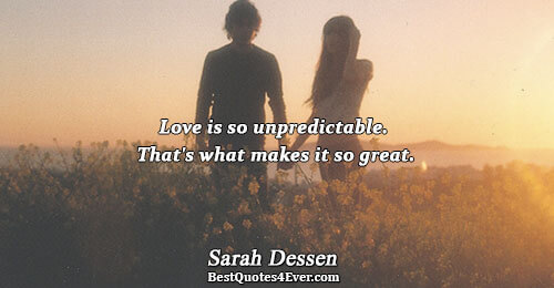 Love is so unpredictable. That's what makes it so great.. Sarah Dessen Love Messages