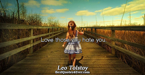 Love those you hate you.. Leo Tolstoy Love Sayings