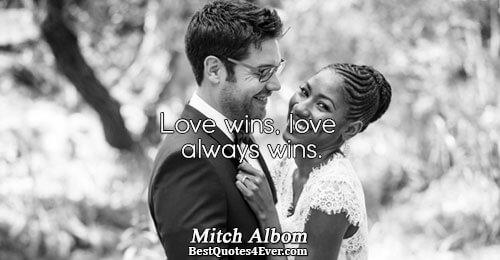 Love wins, love always wins.. Mitch Albom Famous Love Quotes
