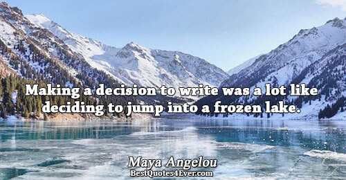 Making a decision to write was a lot like deciding to jump into a frozen lake..