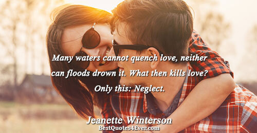 Many waters cannot quench love, neither can floods drown it. What then kills love? Only this: