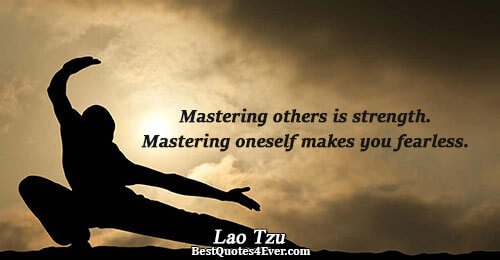 Mastering others is strength. Mastering oneself makes you fearless.. Lao Tzu Famous Strength Quotes
