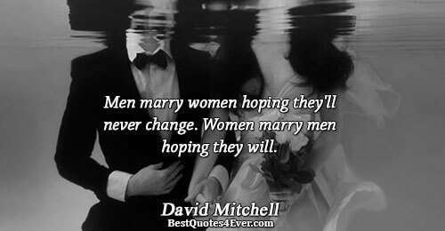 Men marry women hoping they'll never change. Women marry men hoping they will.. David Mitchell Quotes