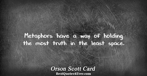 Metaphors have a way of holding the most truth in the least space.. Orson Scott Card