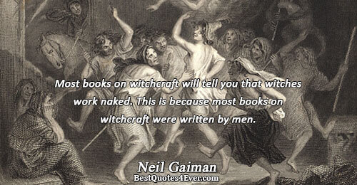 Most books on witchcraft will tell you that witches work naked. This is because most books