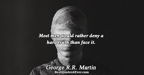 Most men would rather deny a hard truth than face it.. George R.R. Martin Truth Messages