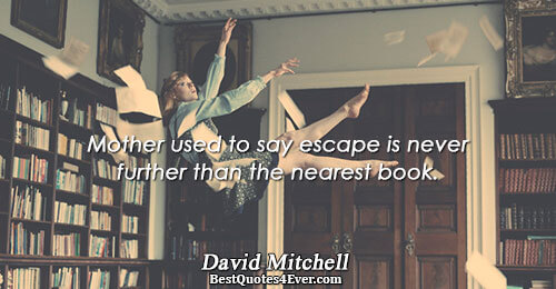 Mother used to say escape is never further than the nearest book.. David Mitchell Books Sayings