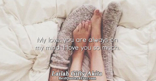My love, you are always on my mind. I love you so much.. Lailah Gifty Akita