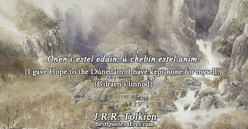 Ónen i-estel edain, ú-chebin estel anim. (I gave Hope to the Dúnedain, I have kept none