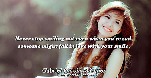 Never stop smiling not even when you're sad, someone might fall in love with your smile..