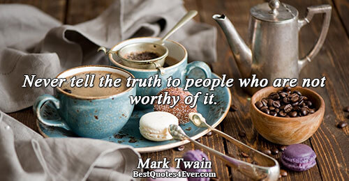 Never tell the truth to people who are not worthy of it.. Mark Twain Truth Quotes