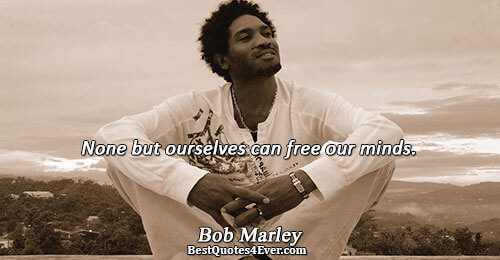 None but ourselves can free our minds.. Bob Marley Inspirational Sayings