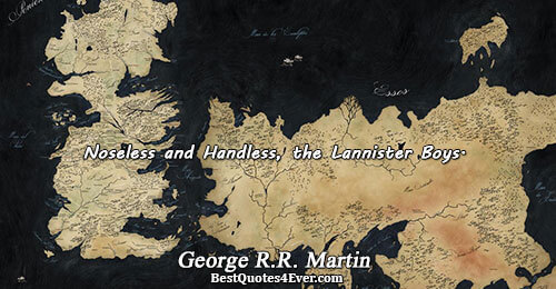 Noseless and Handless, the Lannister Boys.. George R.R. Martin Famous Humor Quotes