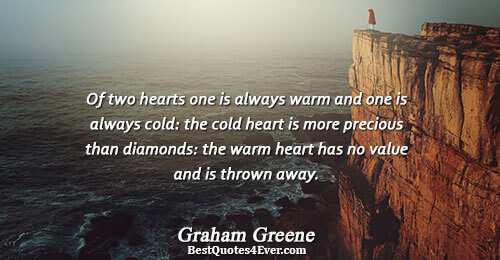 Of two hearts one is always warm and one is always cold: the cold heart is