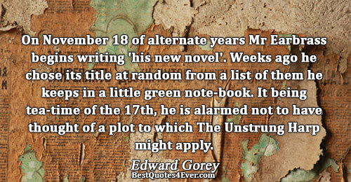 On November 18 of alternate years Mr Earbrass begins writing 'his new novel'. Weeks ago he