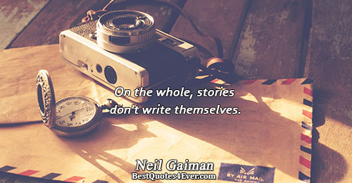 On the whole, stories don't write themselves.. Neil Gaiman Writing Messages