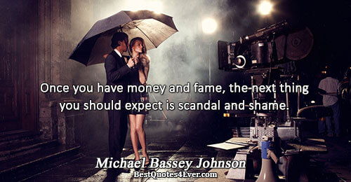 Once you have money and fame, the next thing you should expect is scandal and shame..