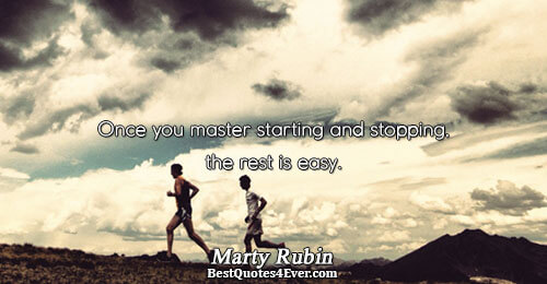 Once you master starting and stopping, the rest is easy.. Marty Rubin Best Art Quotes
