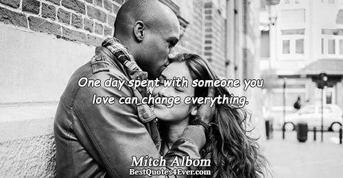 One day spent with someone you love can change everything.. Mitch Albom Love Messages