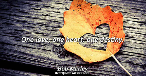 One love, one heart, one destiny.. Bob Marley Famous Inspirational Quotes