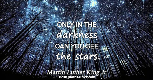 Only in the darkness can you see the stars.. Martin Luther King Jr. Inspirational Messages