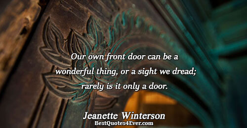 Our own front door can be a wonderful thing, or a sight we dread; rarely is