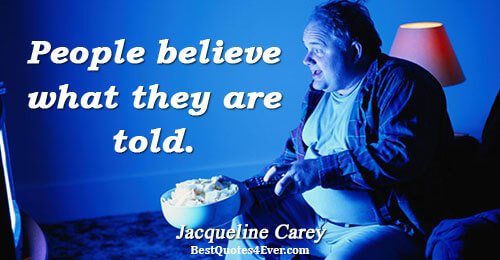People believe what they are told.. Jacqueline Carey Lies Sayings