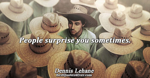 People surprise you sometimes.. Dennis Lehane Best People Quotes