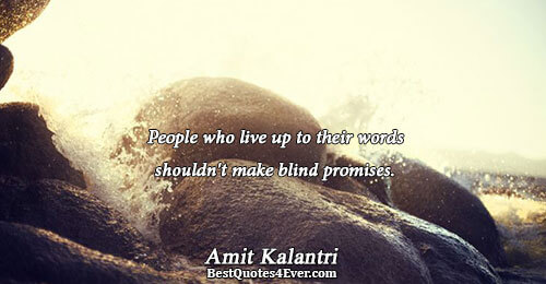 People who live up to their words shouldn't make blind promises.. Amit Kalantri Famous Inspirational Quotes
