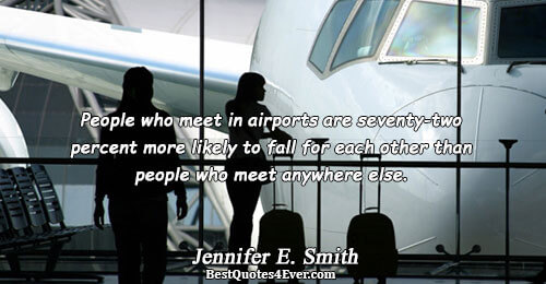 People who meet in airports are seventy-two percent more likely to fall for each other than