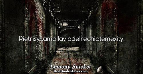 Pietrisycamollaviadelrechiotemexity.. Lemony Snicket Humor Quotes
