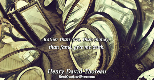 Rather than love, than money, than fame, give me truth.. Henry David Thoreau Truth Messages
