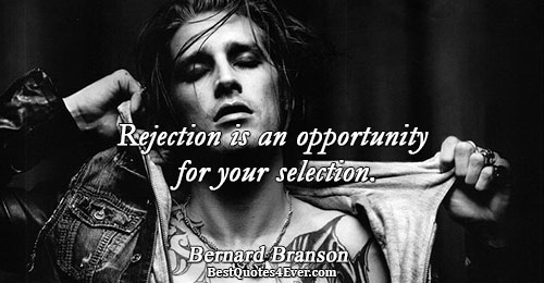 Rejection is an opportunity for your selection.. Bernard Branson Famous Friendship Quotes
