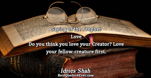 Saying of the Prophet Love Do you think you love your Creator? Love your fellow-creature first..