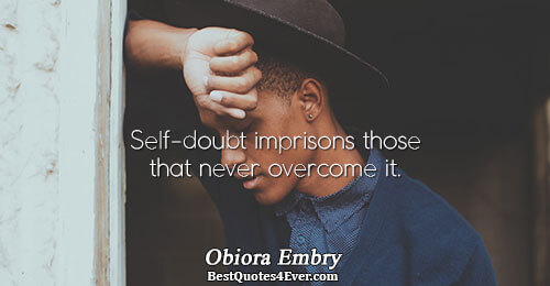 Self-doubt imprisons those that never overcome it.. Obiora Embry Quotes About Inspirational