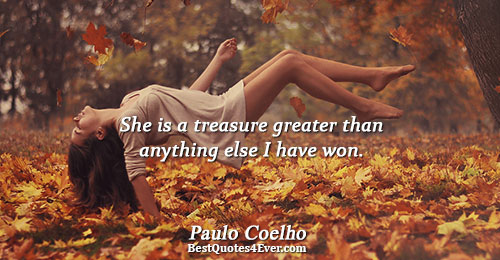 She is a treasure greater than anything else I have won.. Paulo Coelho Love Messages