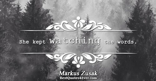 She kept watching the words. . Markus Zusak Words Quotes