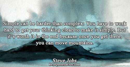 Simple can be harder than complex: You have to work hard to get your thinking clean
