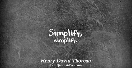 Simplify, simplify.. Henry David Thoreau Famous Life Quotes
