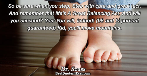 So be sure when you step, Step with care and great tact. And remember that life's