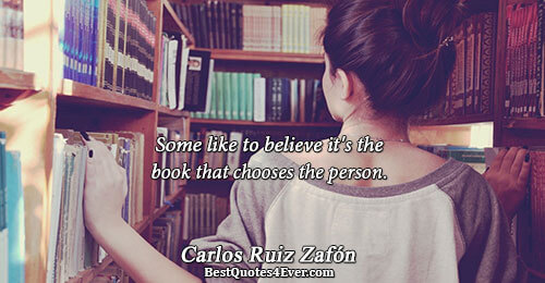 Some like to believe it's the book that chooses the person.. Carlos Ruiz Zafón Quotes About
