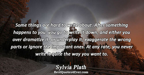 Some things are hard to write about. After something happens to you, you go to write