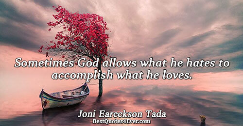 Sometimes God allows what he hates to accomplish what he loves.. Joni Eareckson Tada Love Quotes