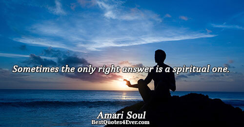Sometimes the only right answer is a spiritual one.. Amari Soul Question Sayings