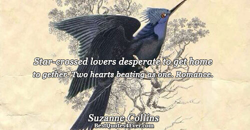 Star-crossed lovers desperate to get home together. Two hearts beating as one. Romance.. Suzanne Collins Quotes