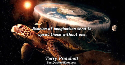 Stories of imagination tend to upset those without one.. Terry Pratchett Imagination Sayings