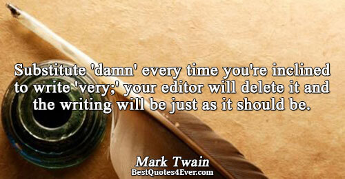 Substitute 'damn' every time you're inclined to write 'very;' your editor will delete it and the